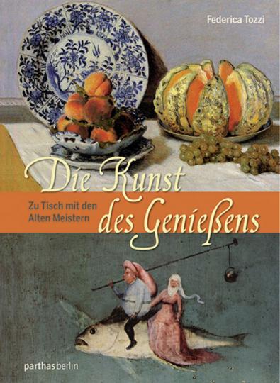 Die Kunst des Genießens. Zu Tisch mit den Alten Meistern.