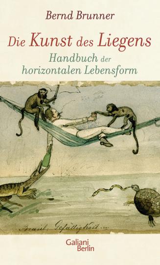 Die Kunst des Liegens. Handbuch der horizontalen Lebensform.