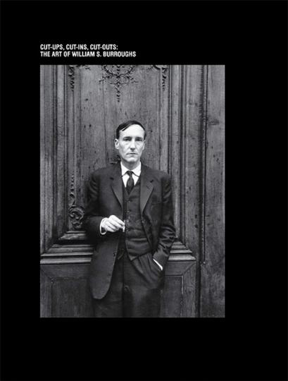 Die Kunst des William S. Burroughs: Cut-ups, Cut-ins, Cut-outs.