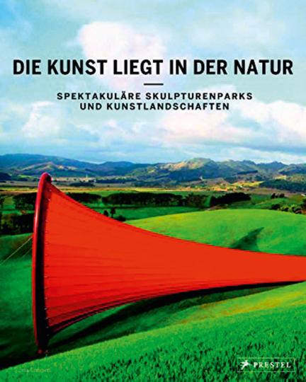 Die Kunst liegt in der Natur. Spektakuläre Skulpturenparks und Kunstlandschaften.