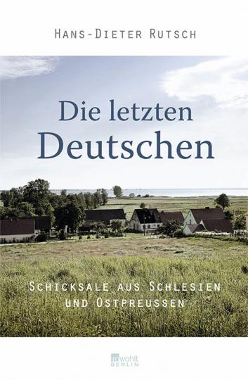 Die letzten Deutschen. Schicksale aus Schlesien und Ostpreußen.
