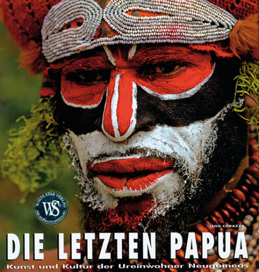 Die letzten Papua. Kunst und Kultur der Ureinwohner Neuguineas.