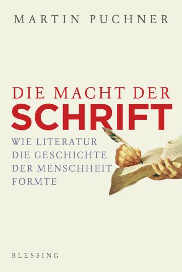 Die Macht der Schrift. Wie Literatur die Geschichte der Menschheit formte.