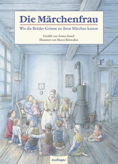 Die Märchenfrau. Wie die Brüder Grimm zu ihren Märchen kamen.