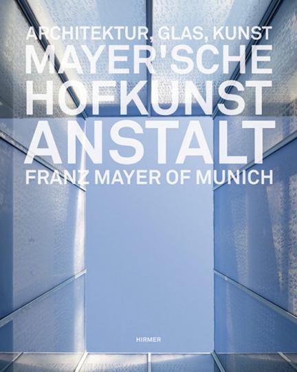 Die Mayer'sche Hofkunstanstalt. Architektur, Glas, Kunst.