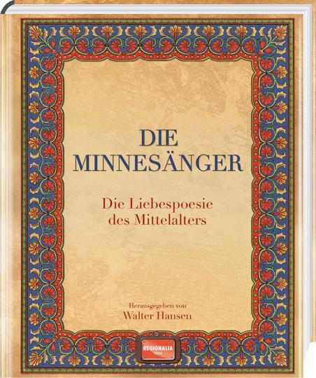 Die Minnesänger. Die Liebespoesie des Mittelalters.