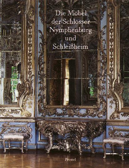 Die Möbel der Schlösser Nymphenburg und Schleißheim.