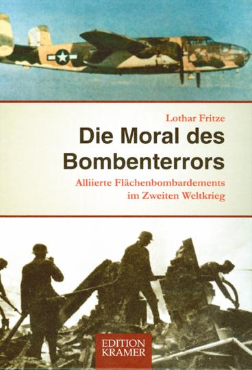 Die Moral des Bombenterrors - Alliierte Flächenbombardements im 2. Weltkrieg