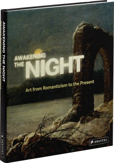 Die Nacht im Zwielicht. Kunst von der Romantik bis heute. Awakening the Night. Art from Romanticism to the Present.