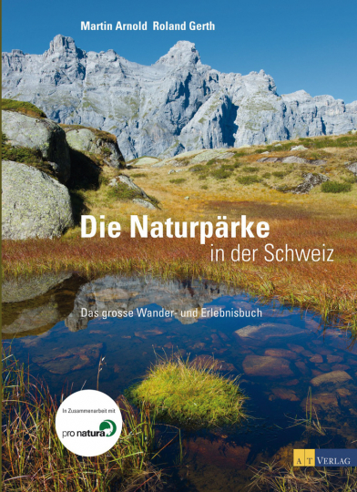 Die Naturparks in der Schweiz. Das große Wander- und Erlebnisbuch.