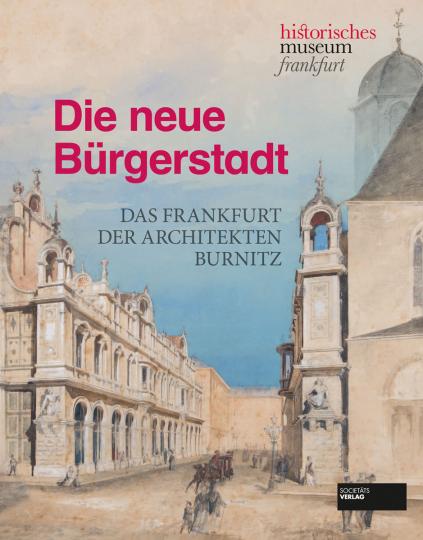 Die neue Bürgerstadt. Das Frankfurt der Architekten Burnitz.