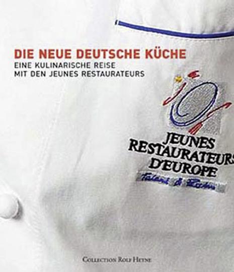 Die neue deutsche Küche. Eine kulinarische Reise mit den Jeunes Restaurateurs.