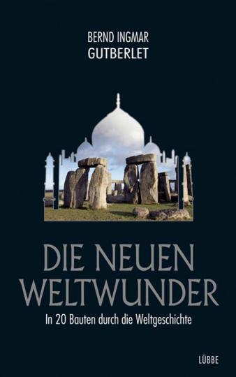 Die neuen Weltwunder. In 20 Bauten durch die Weltgeschichte.