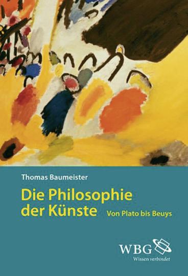 Die Philosophie der Künste. Von Plato bis Beuys.