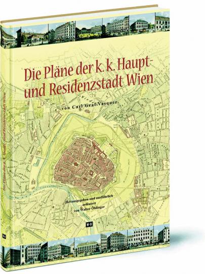 Die Pläne der k. k. Haupt- und Residenzstadt Wien von Carl Graf Vasquez.