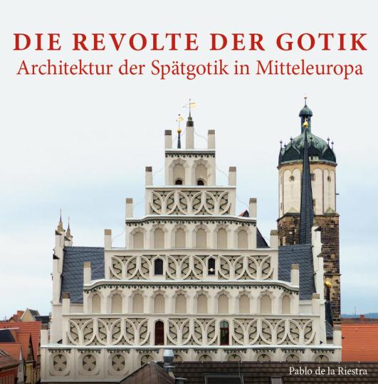 Die Revolte der Gotik. Architektur der Spätgotik in Mitteleuropa.