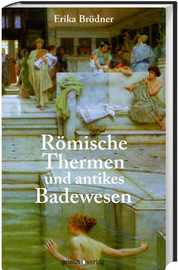 Die römischen Thermen und das antike Badewesen. Eine kunsthistorische Betrachtung.
