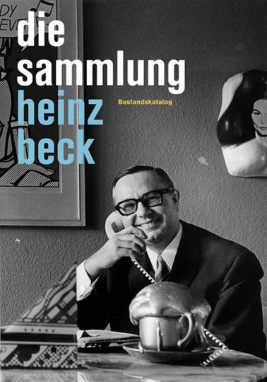 Die Sammlung Heinz Beck. Von Roy Lichtenstein bis Mel Ramos.