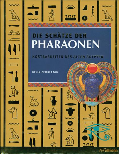 Die Schätze der Pharaonen. Kostbarkeiten des alten Ägypten