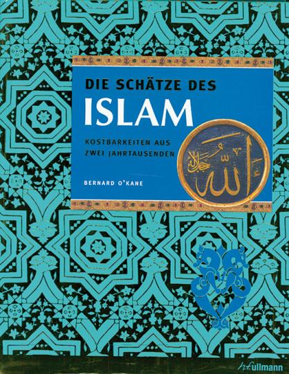 Die Schätze des Islam. Kostbarkeiten aus zwei Jahrtausenden
