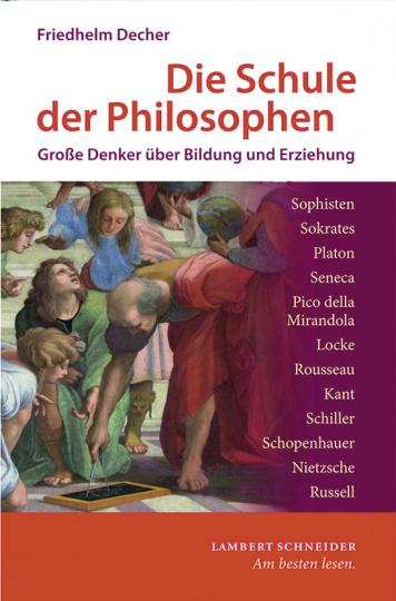 Die Schule der Philosophen. Große Denker über Bildung und Erziehung.