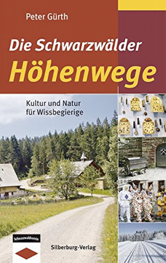 Die Schwarzwälder Höhenwege - Kultur und Natur für Wissbegierige