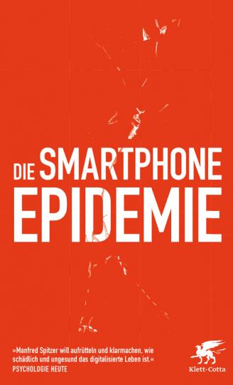 Die Smartphone-Epidemie. Gefahren für Gesundheit, Bildung und Gesellschaft.