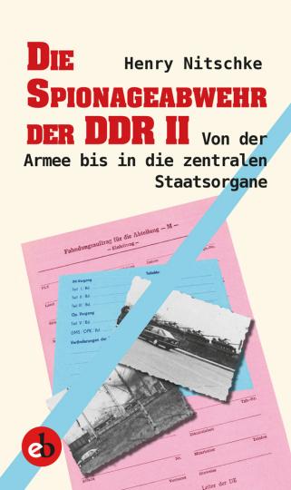 Die Spionageabwehr der DDR II. Von der Armee bis in die zentralen Staatsorgane.