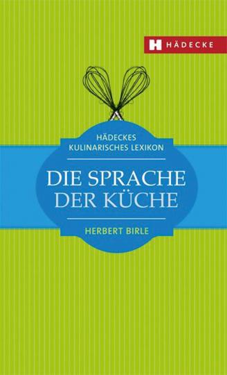 Die Sprache der Küche: Hädeckes kulinarisches Lexikon.