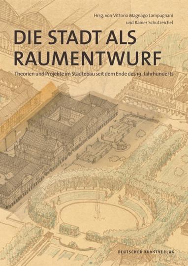 Die Stadt als Raumentwurf. Theorien und Projekte im Städtebau seit dem Ende des 19. Jahrhunderts.