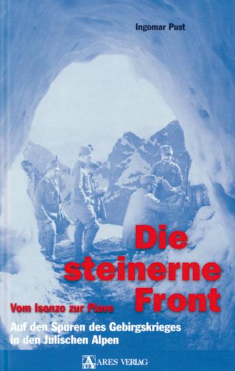 Die steinerne Front - Vom Isonzo zur Piave