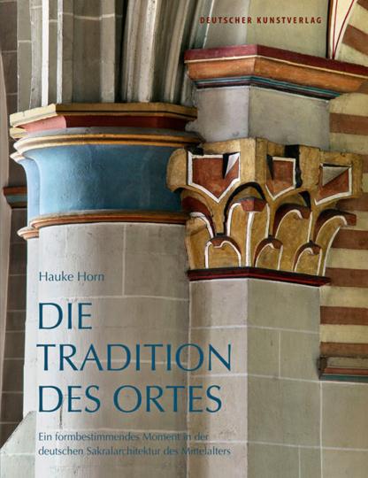 Die Tradition des Ortes. Ein formbestimmendes Moment der deutschen Sakralarchitektur des Mittelalters.