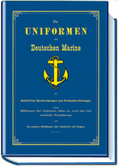 Die Uniformen der Deutschen Marine - Was ist was in der Kaiserlichen Flotte - Reprint der seltenen Originalausgabe von 1887