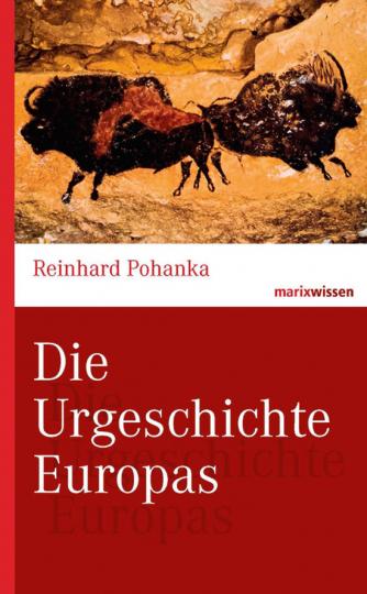Die Urgeschichte Europas.
