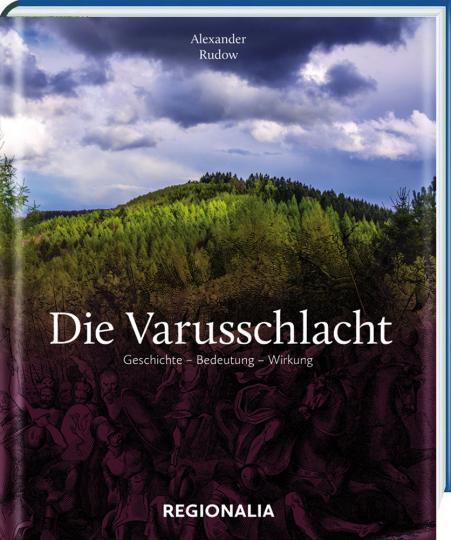 Die Varusschlacht. Geschichte, Bedeutung, Wirkung.