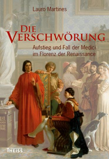 Die Verschwörung. Aufstieg und Fall der Medici im Florenz der Renaissance.