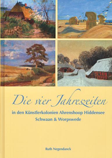 Die vier Jahreszeiten in den Künstlerkolonien Ahrenshoop, Hiddensee, Schwaan & Worpswede.