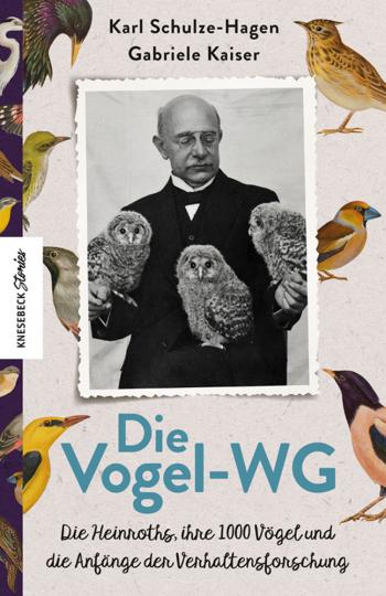 Die Vogel-WG. Die Heinroths, ihre 1000 Vögel und die Anfänge der Verhaltensforschung.