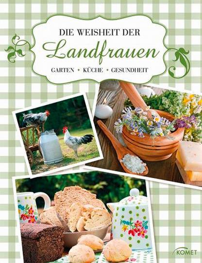 Die Weisheit der Landfrauen. Garten, Küche, Gesundheit.