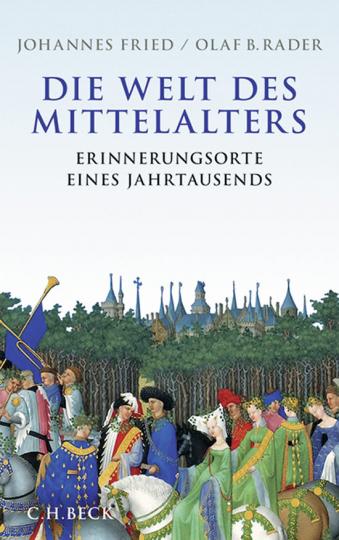 Die Welt des Mittelalters. Erinnerungsorte eines Jahrtausends.