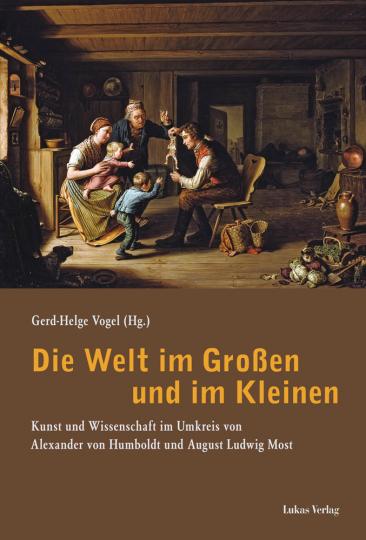 Die Welt im Großen und im Kleinen. Kunst und Wissenschaft im Umkreis von Alexander von Humboldt und August Ludwig Most.
