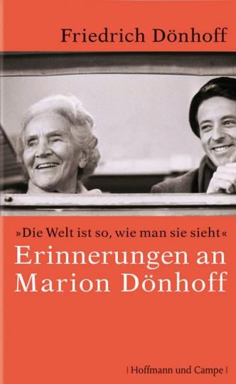 Die Welt ist so, wie man sie sieht. Erinnerungen an Marion Dönhoff.