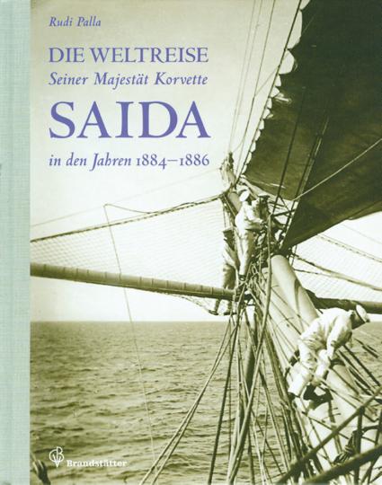 Die Weltreise Seiner Majestät Korvette Saida 1884 - 1886