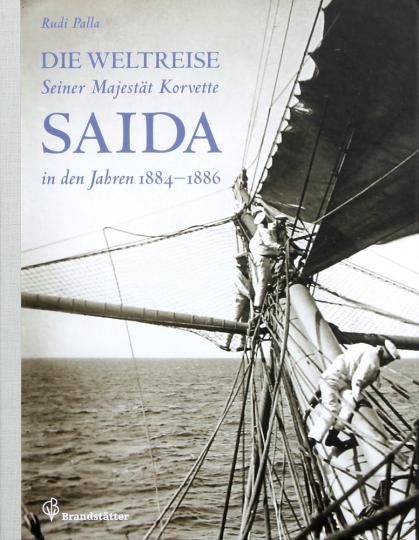 Die Weltreise Seiner Majestät Korvette Saida in den Jahren 1884 - 1886.
