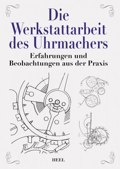 Die Werkstattarbeit des Uhrmachers. Erfahrungen und Beobachtungen aus der Praxis.