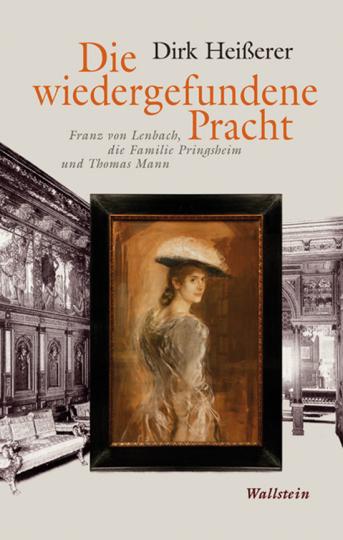 Die wiedergefundene Pracht. Franz von Lenbach, die Familie Pringsheim und Thomas Mann.