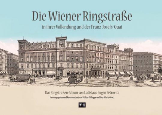 Die Wiener Ringstraße in ihrer Vollendung und der Franz Josefs-Kai in Ansichten von Ladislaus Eugen Petrovits.