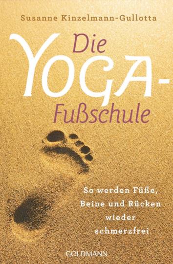 Die Yoga-Fußschule - So werden Füße, Beine und Rücken wieder schmerzfrei