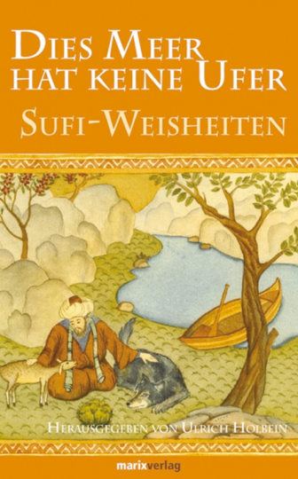 Dies Meer hat keine Ufer. Klassische Sufi-Mystik.