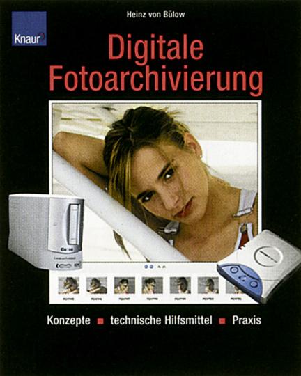 Digitale Fotoarchivierung - Konzepte, technische Hilfsmittel, Praxis